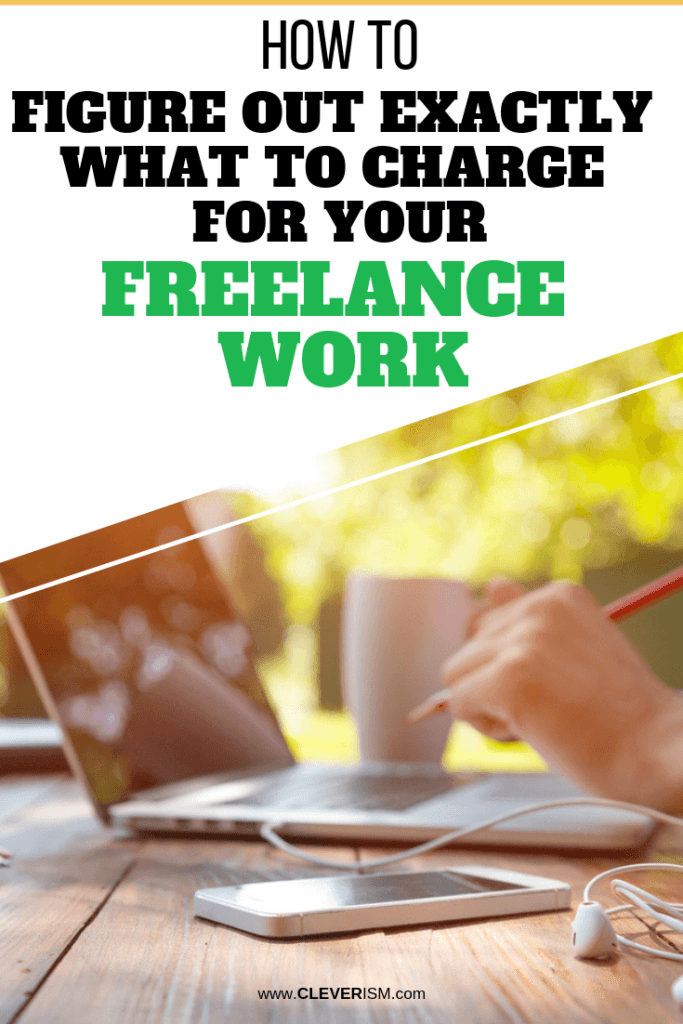 How to Figure Out Exactly What to Charge for Your Freelance Work