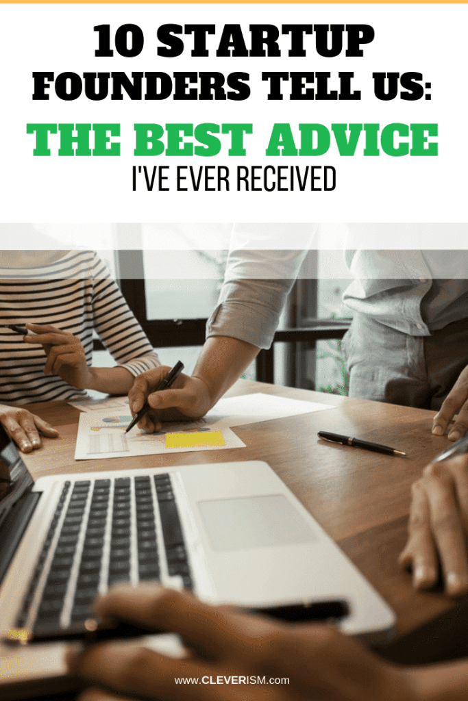 10 Startup Founders Tell Us: The Best Advice I've Ever Received
