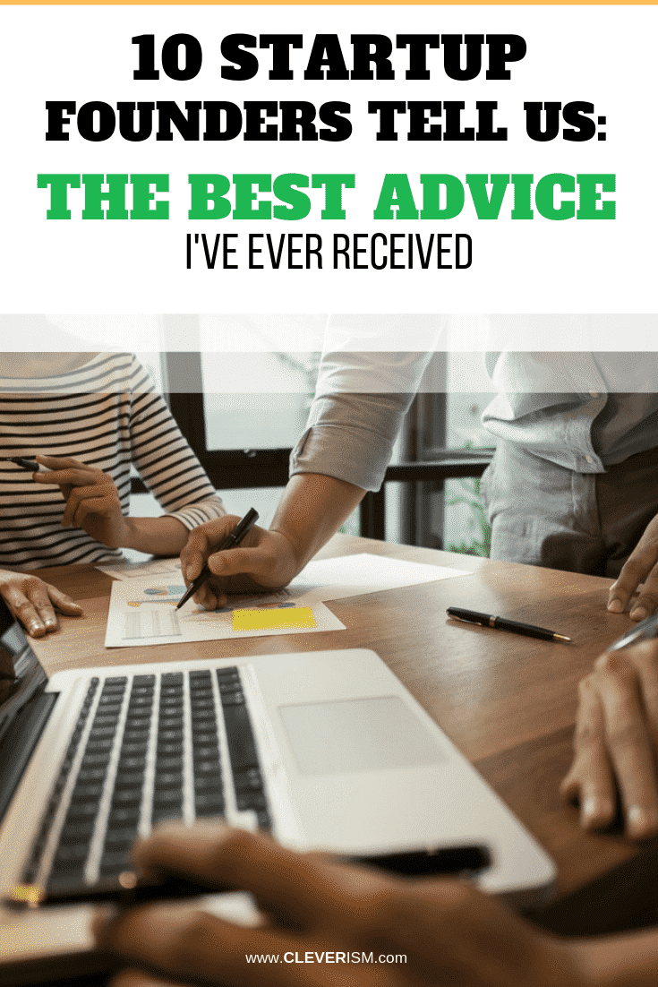 10 Startup Founders Tell Us: The Best Advice I've Ever Received - #Startup #StartupFoundersAdvice #Cleverism