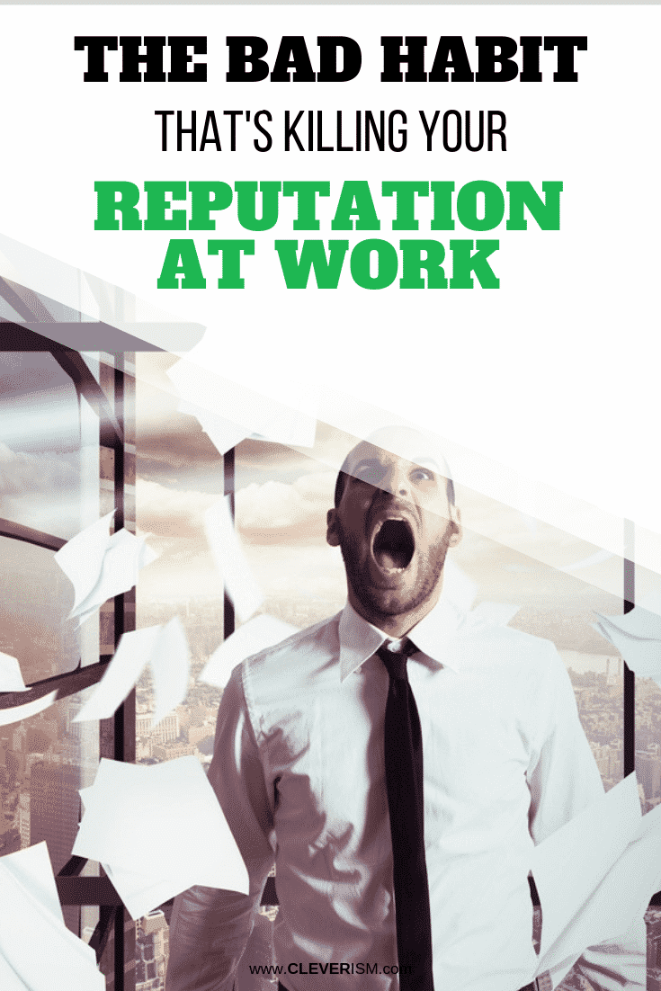 The Bad Habit That's Killing Your Reputation at Work - #Reputation #BadHabit #BadHabitKillingReputation #Cleverism