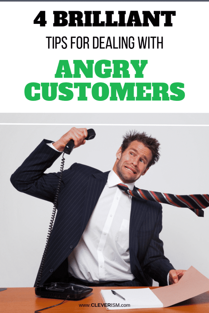 4 Brilliant Tips for Dealing With Angry Customers