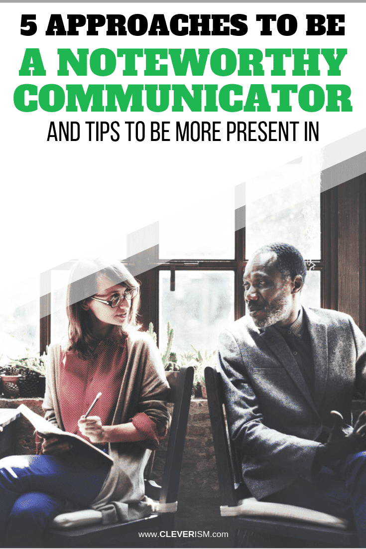 5 Approaches to Be a Noteworthy Communicator and Tips to Be More Present in Conversations - #NoteoworthyCommunicator #BeMorePresent #Cleverism