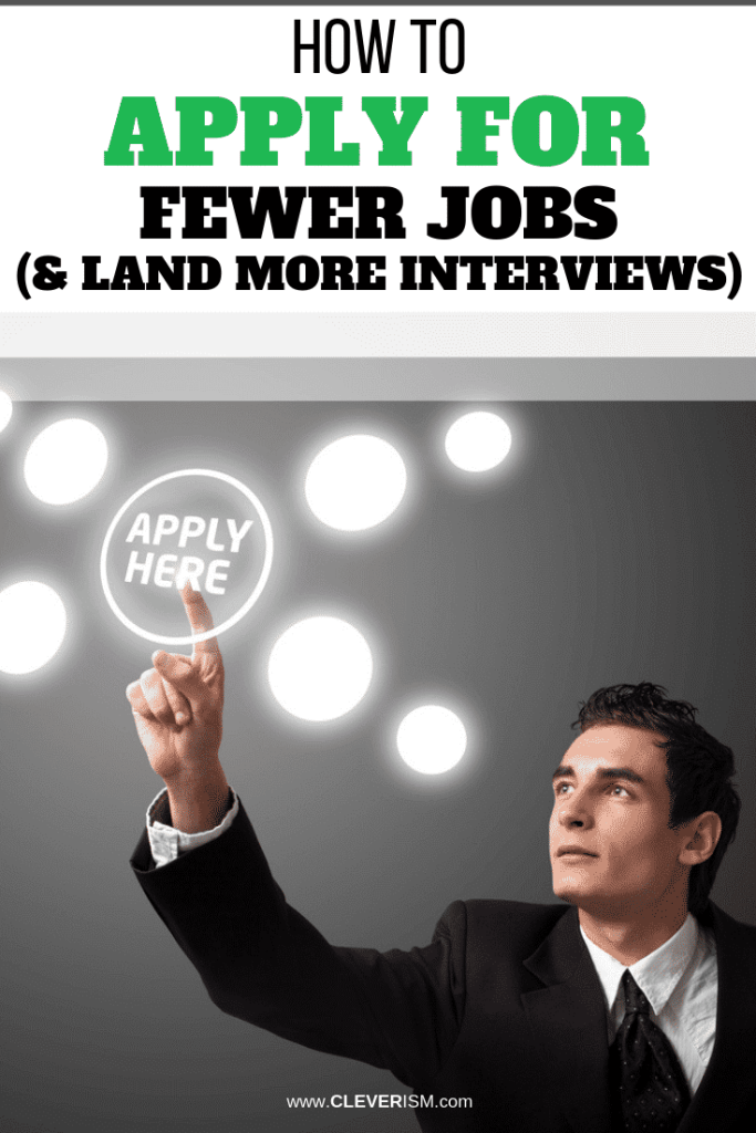 How to Apply for Fewer Jobs (& Land More Interviews)