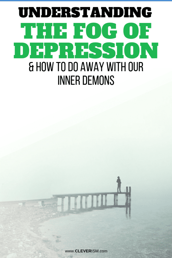 Understanding the Fog of Depression & How to Do Away with Our Inner Demons