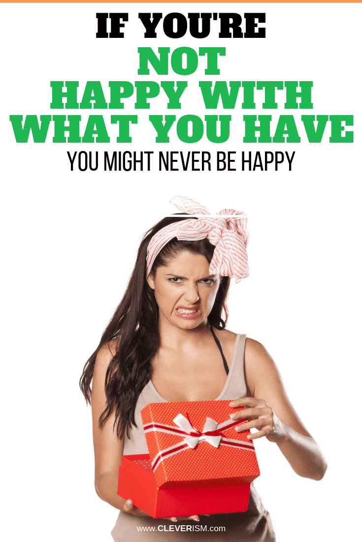 IfYou'reNot Happy with What You Have, You Might Never be Happy- #BeHappy #BeHappyWithWhatYouHave #SecretOfHappiness #Cleverism