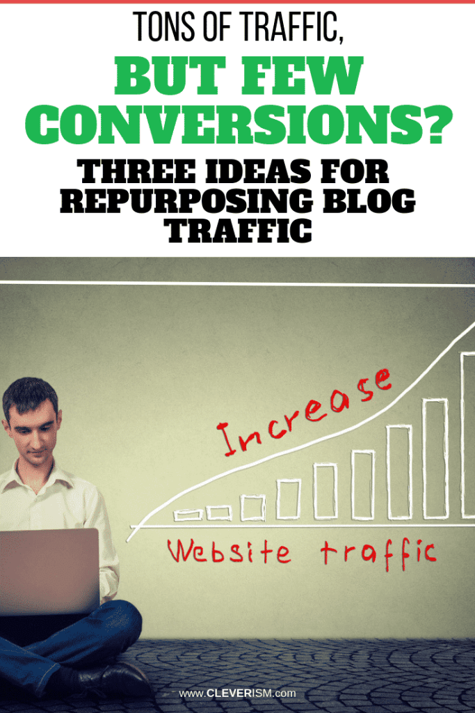 Tons of Traffic, but Few Conversions? Three Ideas for Repurposing Blog Traffic