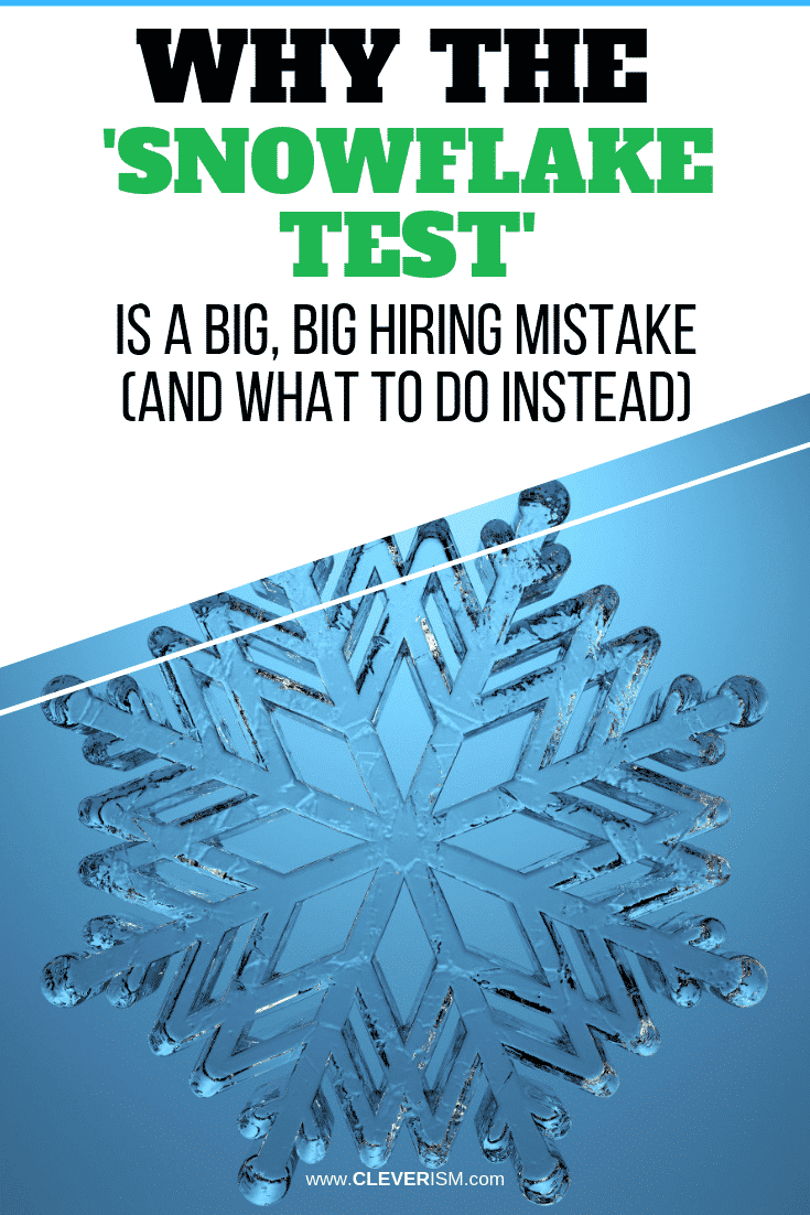 Why the 'Snowflake Test' is a Big, Big Hiring Mistake (and What to Do Instead) - #SnowflakeTest #HiringMistake #Cleverism