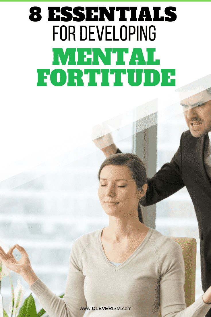 8 Essentials for Developing Mental Fortitude - #DevelopingMentalFortitude #MentalFortitude #Cleverism