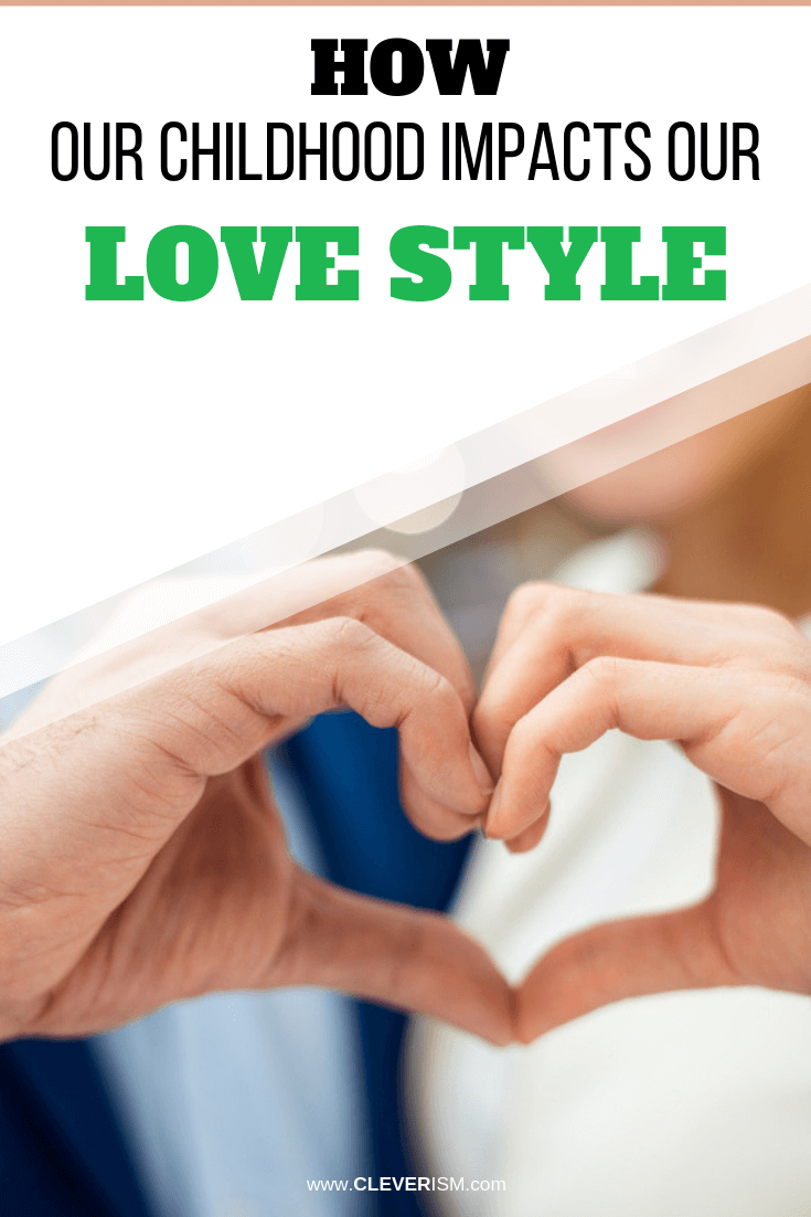 How Our Childhood Impacts Our Love Style - #LoveStyle #ChildhoodImpactingLoveStyle #Cleverism