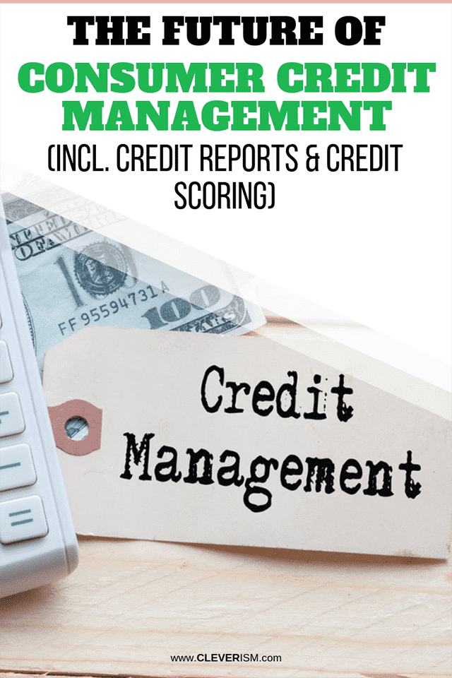 The Future of Consumer Credit Management (incl. Credit Reports & Credit Scoring)
