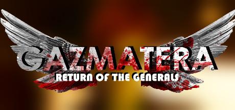 Gazmatera: Return Of The Generals