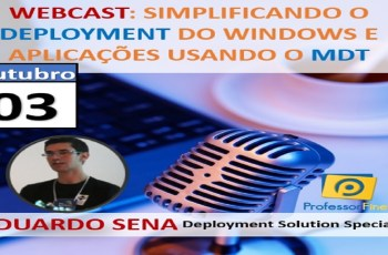Simplificando o Deployment do Windows e aplicações usando o MDT – Webcast com Eduardo Sena