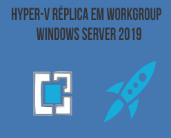 Hyper-V Réplica em Workgroup – Windows Server 2019