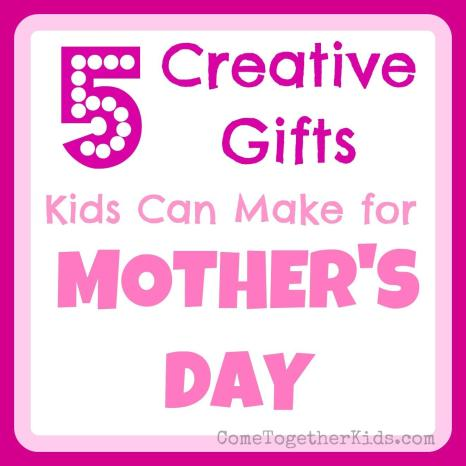 Come Together Kids Creative Gifts Can Make