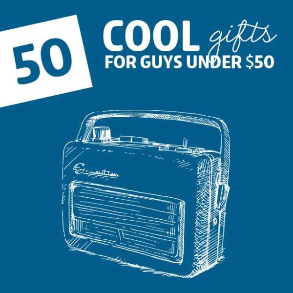 50 Cool Gifts for Guys- under 50 dollars.
