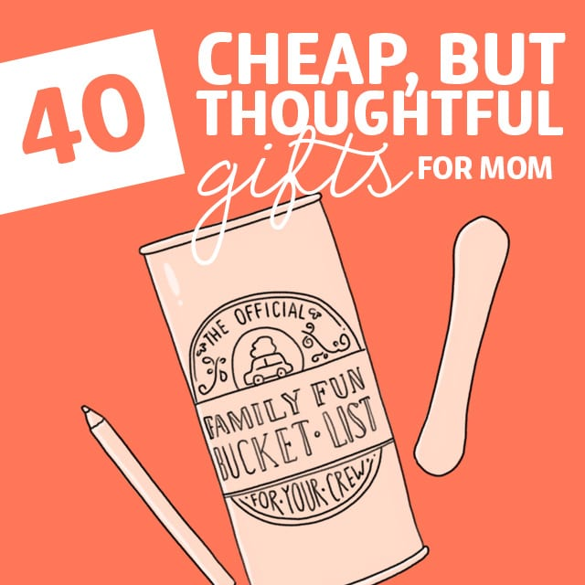 40 Cheap But Thoughtful Gifts For Mom Dodo Burd