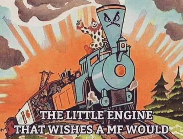Dopl3r Com Memes 0 The Little Engine That Wishes A Mf Would