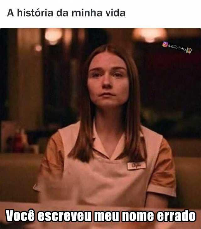 Dopl3r Com Memes A Historia Da Minha Vida A Dilminha Voce