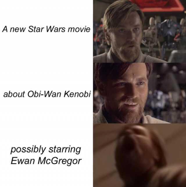 Dopl3r Com Memes A New Star Wars Movie About Obi Wan Kenobi Possibly Starring Ewan Mcgregor