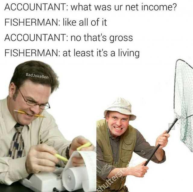 Dopl3r Com Memes Accountant What Was Ur Net Income Fisherman