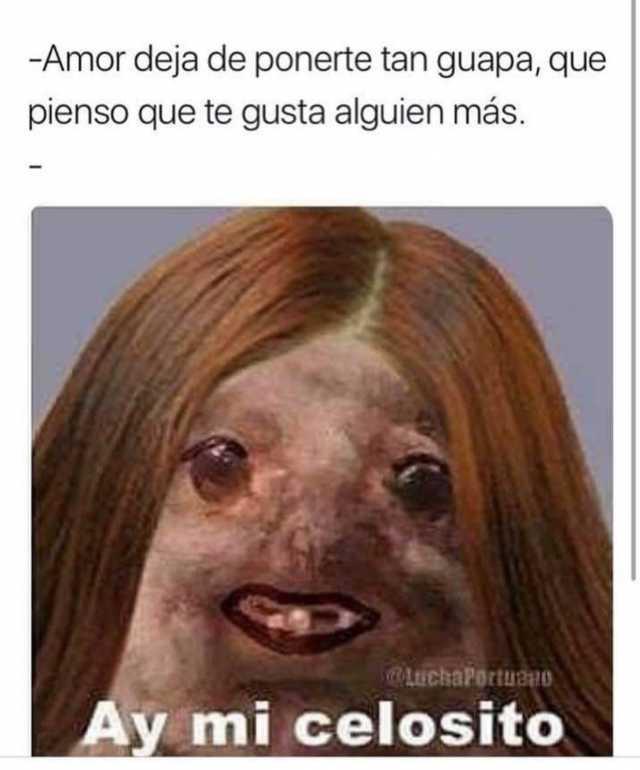 Dopl3r Com Memes Amor Deja De Ponerte Tan Guapa Que Pienso Que