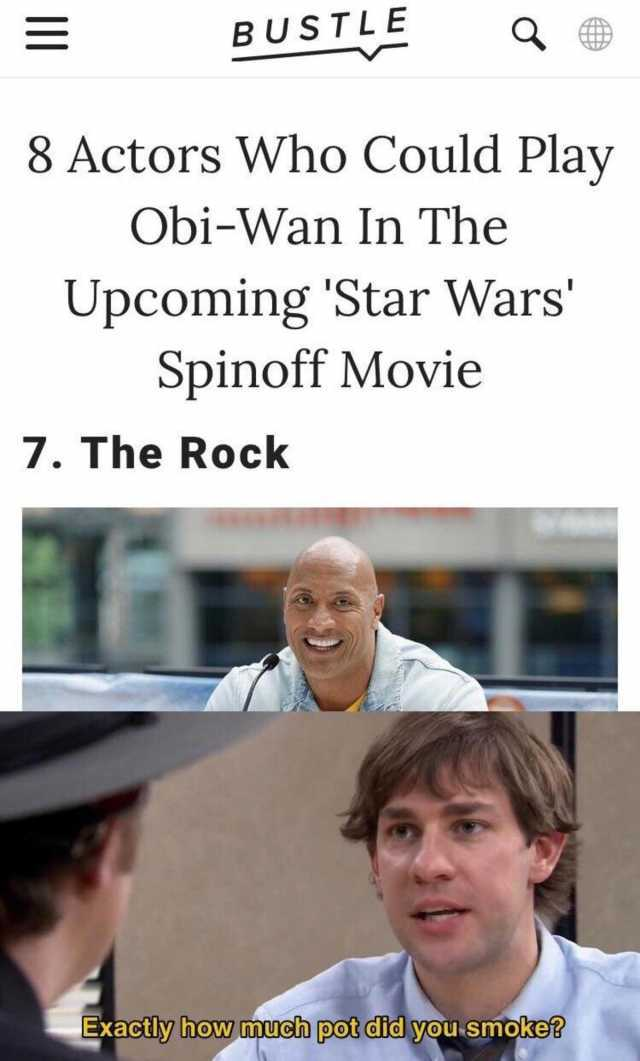 Dopl3r Com Memes Bustle 8 Actors Who Could Play Obi Wan In The Upcoming Star Wars Spinoff Movie 7 The Rock Exactiy How Much Pot Did Vou Smoke 0