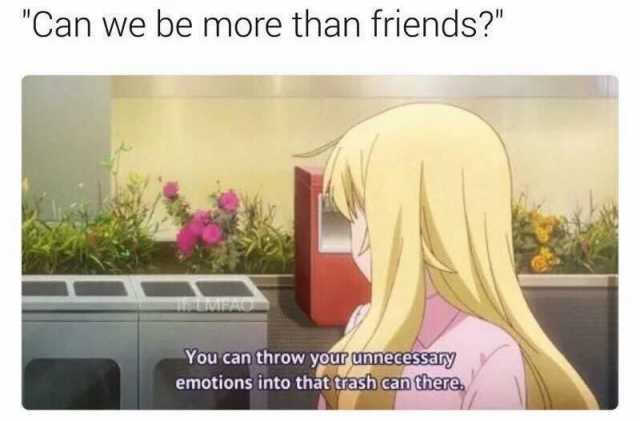 Dopl3r Com Memes Can We Be More Than Friends You Can Throw