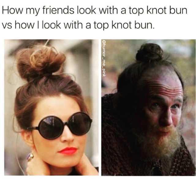 Dopl3r Com Memes How My Friends Look With A Top Knot Bun Vs