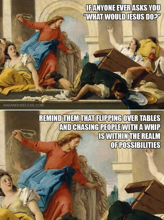 Dopl3r Com Memes Ifanyone Everasks You What Would Jesus Do P