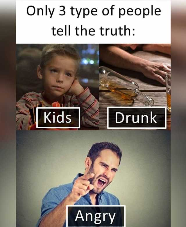 Dopl3r Com Memes Only 3 Type Of People Tell The Truth Kids