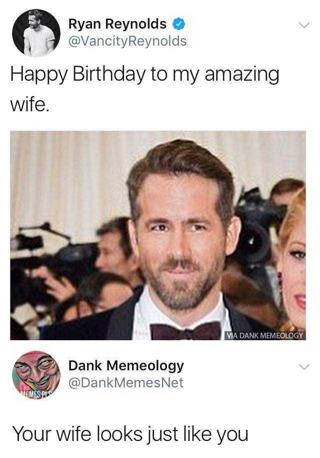 Dopl3r Com Memes Ryan Reynolds Vancityreynolds Happy Birthday To My Amazing Wife Ma Dank Memeology Dank Memeology Dankmemesnet Your Wife Looks Just Like You