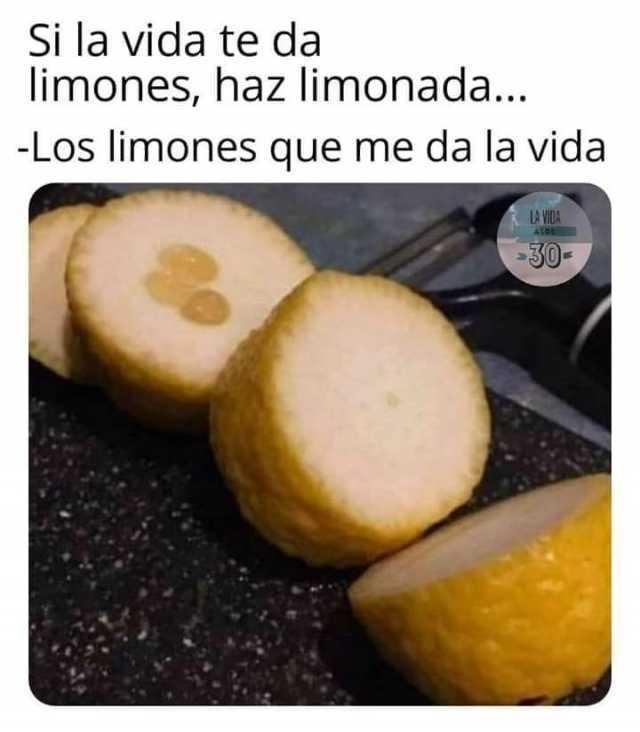 Dopl3r Com Memes Si La Vida Te Da Limones Haz Limonada Los