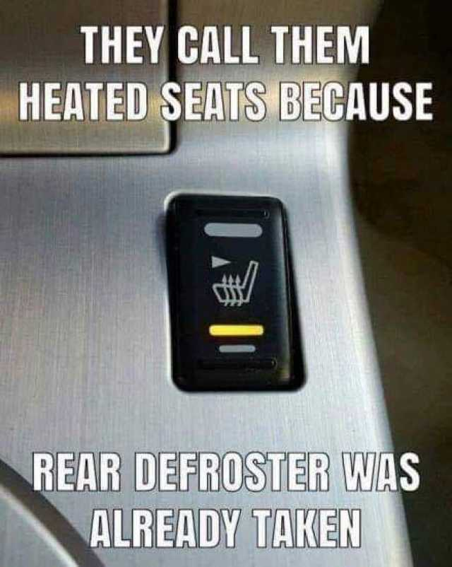 Dopl3r Com Memes They Call Them Heated Seats Because Rear