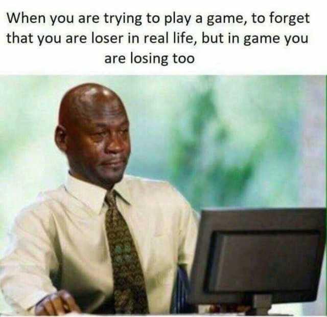 Dopl3r Com Memes When You Are Trying To Play A Game To Forget