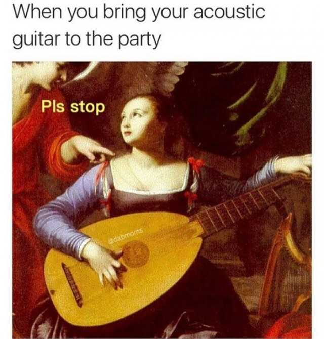 Dopl3r Com Memes When You Bring Your Acoustic Guitar To The