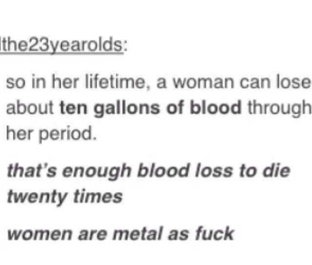 Ithe23yearolds So In Her Lifetime A Woman Can Lose About Ten Gallons Of Blood Through Her