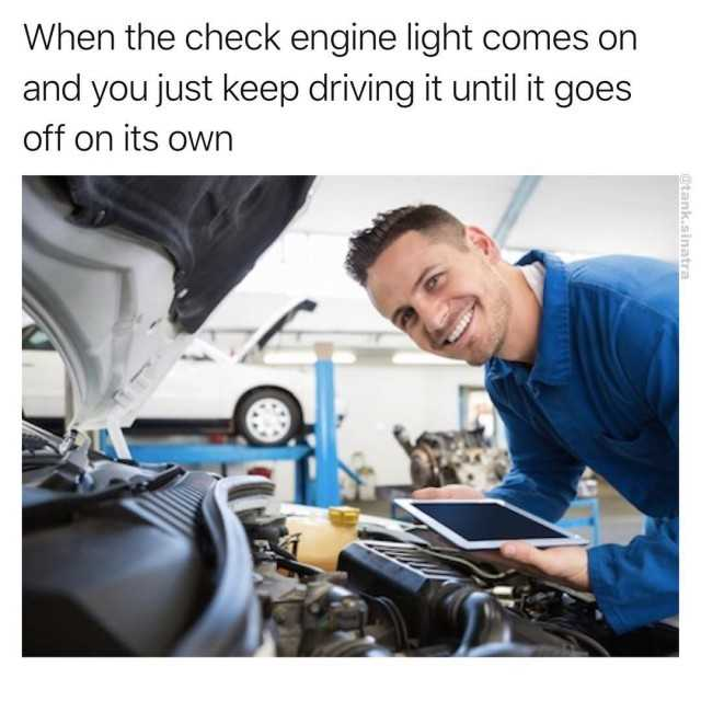 Dopl3r Com Memes When The Check Engine Light Comes On And You