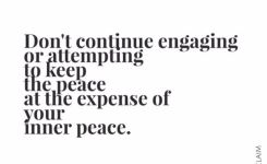 Dont Continue En Ing Or Attempting To Keep The Peace At The Expense Of Your Inner Peace Had To Learn This With My Family And I Love How It Had Changed