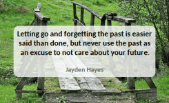 Letting Go And Forgetting The Past Is Easier Said Than Done But Never Use The