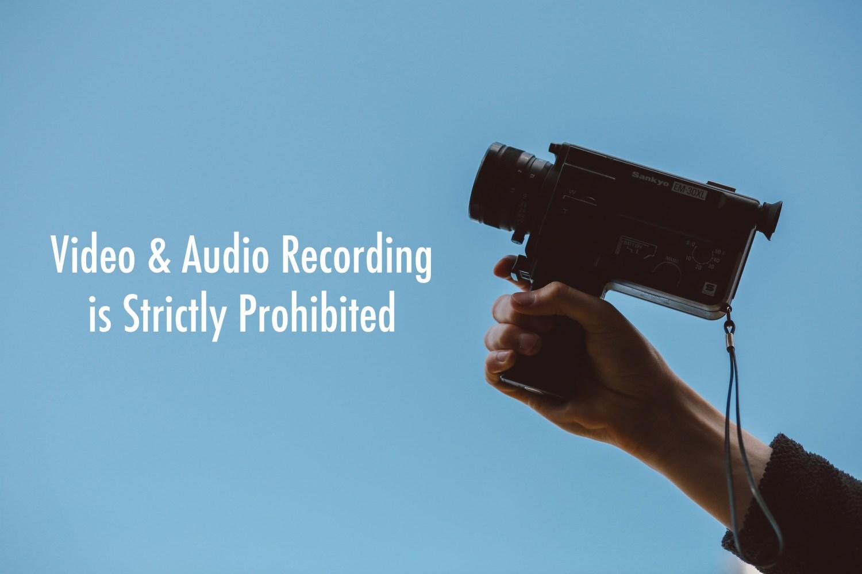 Video & Audio Recording Prohibited