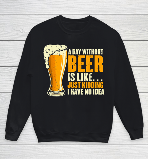 Beer Lover Funny Shirt A Day Without Beer Is Like Funny Design For Beer Lovers Youth Sweatshirt