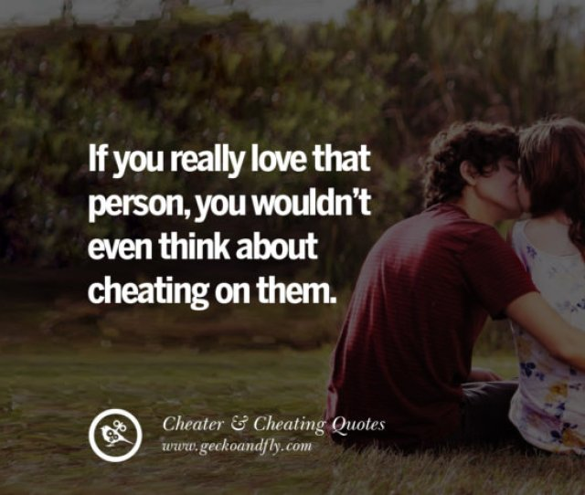 If You Really Love That Person You Wouldnt Even Think About Cheating On