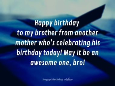 Happy Birthday Brother From Another Mother Happy Birthday Wisher
