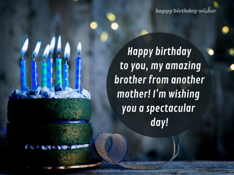 My Amazing Brother From Another Mother Happy Birthday Wisher