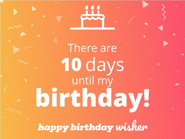 There Are 10 Days Until My Birthday Happy Birthday Wisher