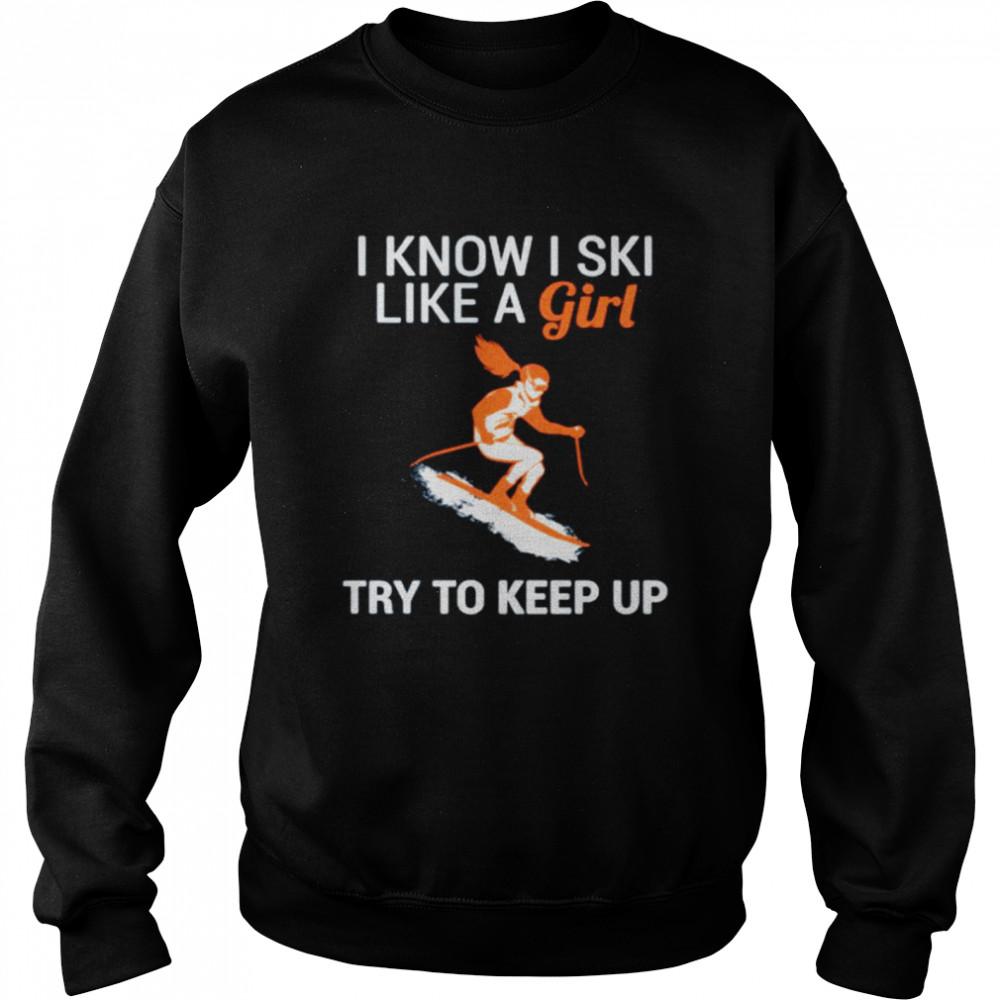i know i ski like a girl try to keep up  unisex sweatshirt
