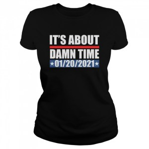 its about damn time 01 20 2021  classic womens t shirt