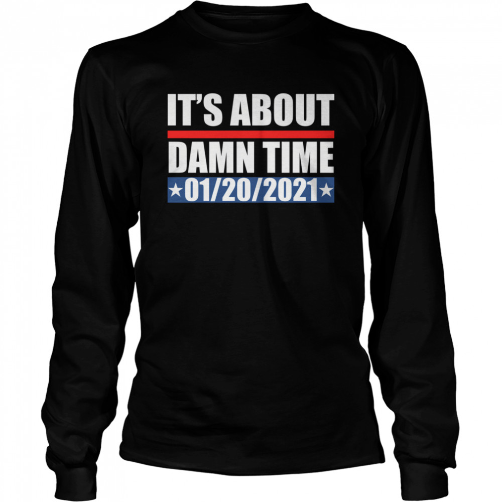 its about damn time 01 20 2021  long sleeved t shirt