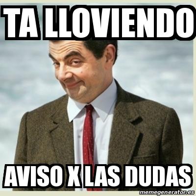 Meme Mr Bean Ta Lloviendo Aviso X Las Dudas 19688416