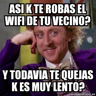 Meme Willy Wonka Asi K Te Robas El Wifi De Tu Vecino Y Todavia